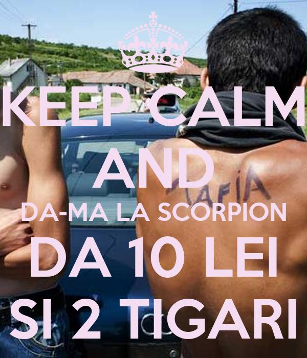 KEEP CALM AND DA-MA LA SCORPION DA 10 LEI SI 2 TIGARI