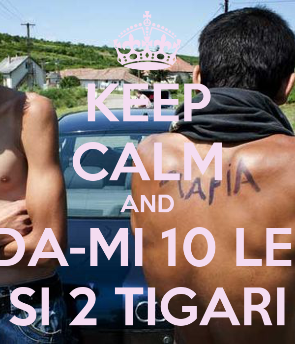 KEEP CALM AND DA-MI 10 LEI SI 2 TIGARI