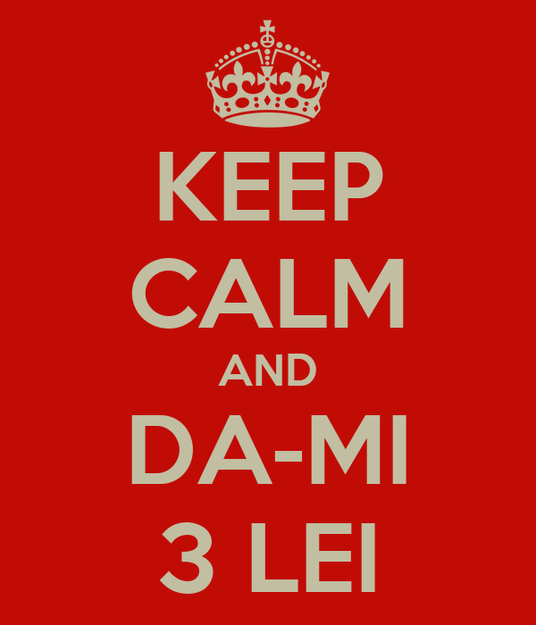 KEEP CALM AND DA-MI 3 LEI