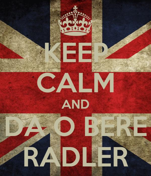 KEEP CALM AND DA O BERE RADLER