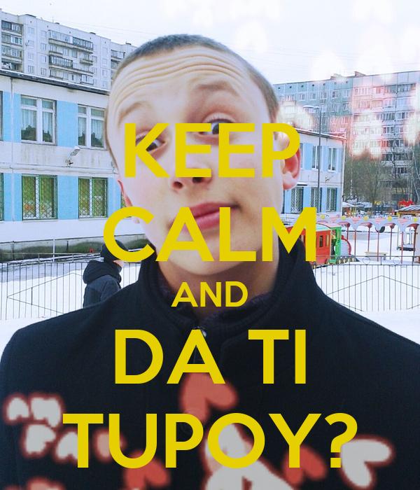 KEEP CALM AND DA TI TUPOY?