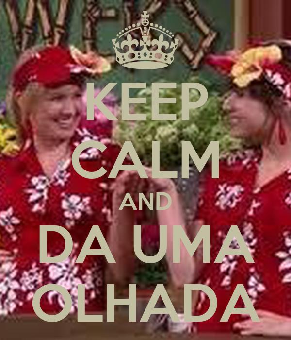 KEEP CALM AND DA UMA OLHADA