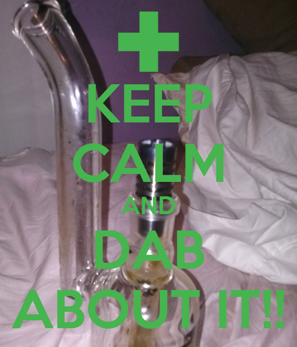KEEP CALM AND DAB ABOUT IT!!