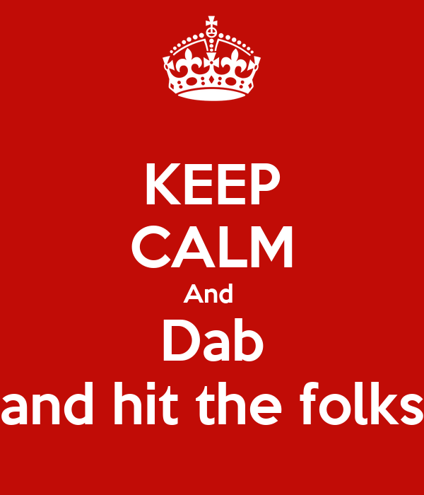 KEEP CALM And  Dab and hit the folks