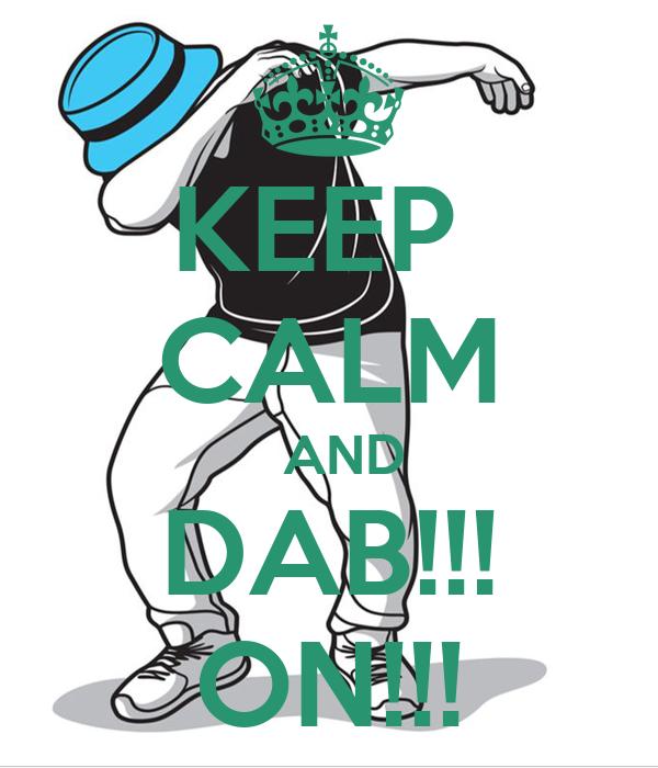 KEEP  CALM   AND DAB!!! ON!!!