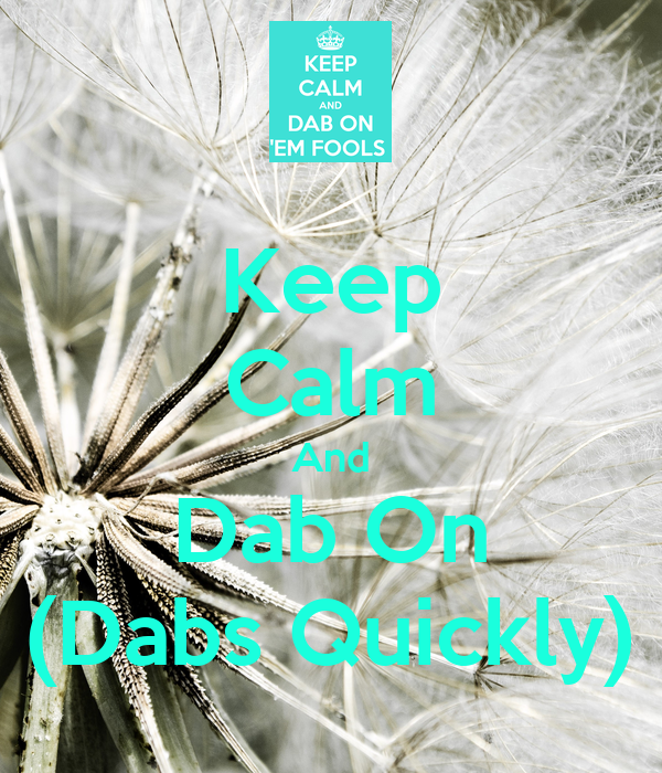 Keep Calm And Dab On (Dabs Quickly)
