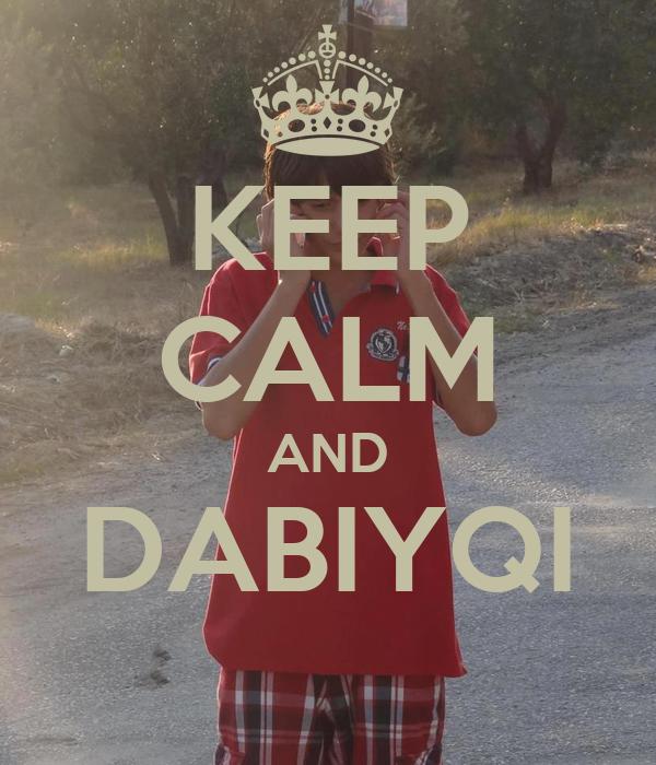 KEEP CALM AND DABIYQI