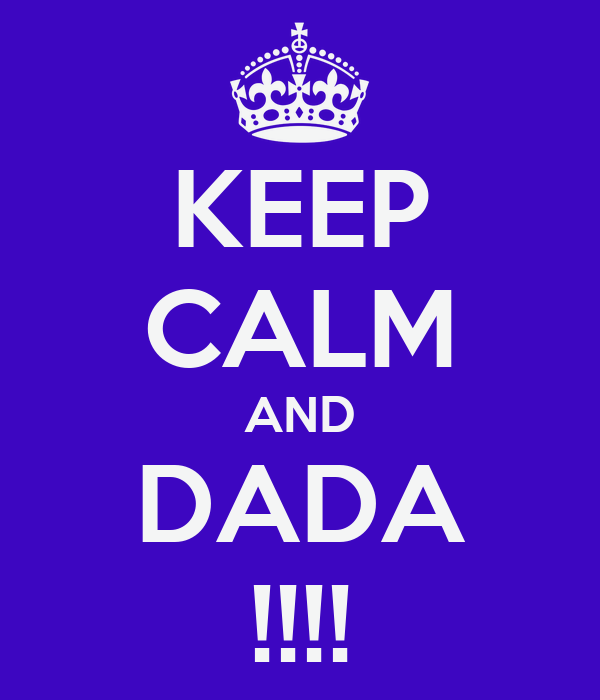 KEEP CALM AND DADA !!!!