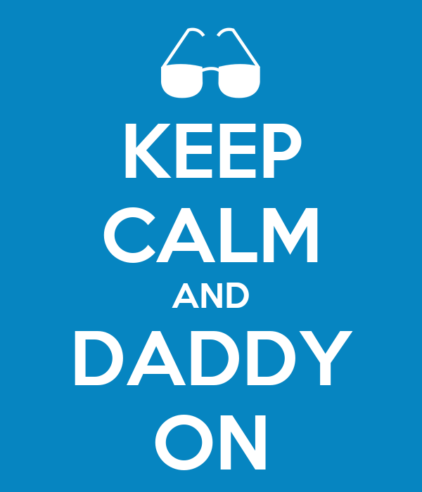 KEEP CALM AND DADDY ON