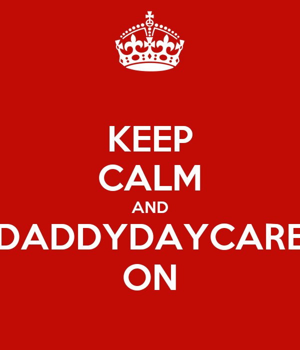 KEEP CALM AND DADDYDAYCARE ON