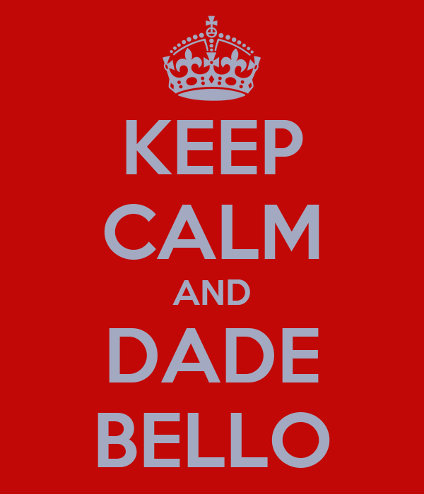KEEP CALM AND DADE BELLO