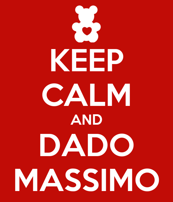 KEEP CALM AND DADO MASSIMO