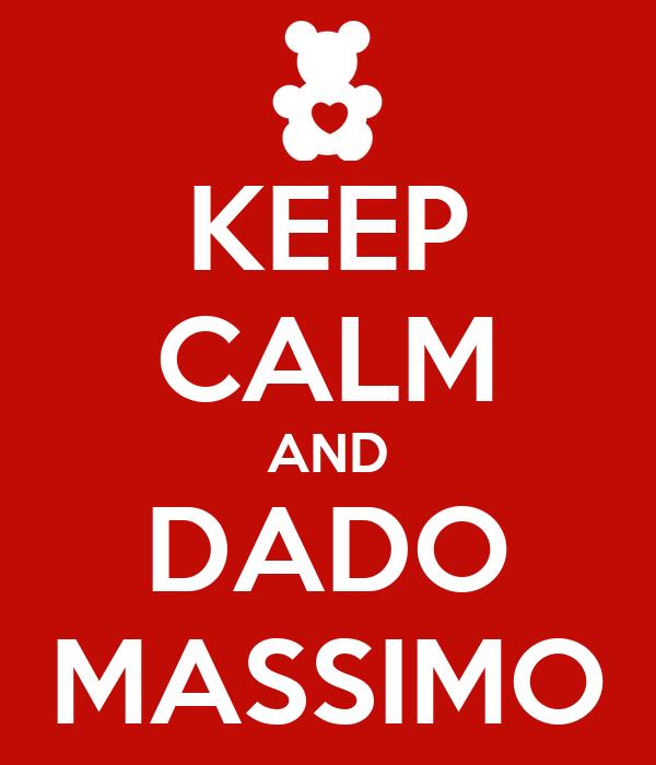 KEEP CALM AND DADO MASSIMO
