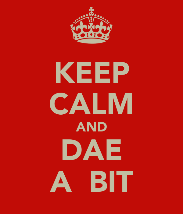 KEEP CALM AND DAE A  BIT