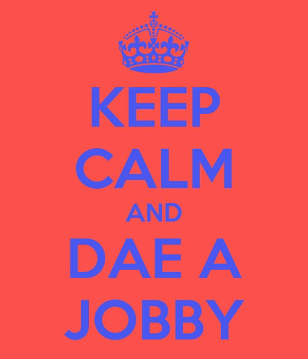 KEEP CALM AND DAE A JOBBY