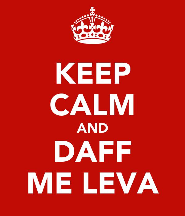 KEEP CALM AND DAFF ME LEVA