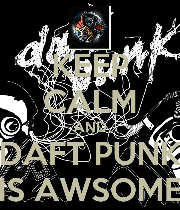 KEEP CALM AND DAFT PUNK IS AWSOME