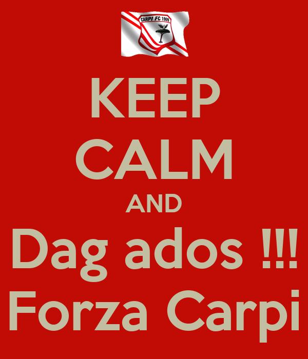 KEEP CALM AND Dag ados !!! Forza Carpi