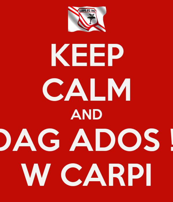 KEEP CALM AND DAG ADOS !! W CARPI