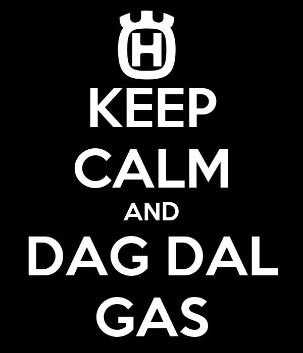 KEEP CALM AND DAG DAL GAS