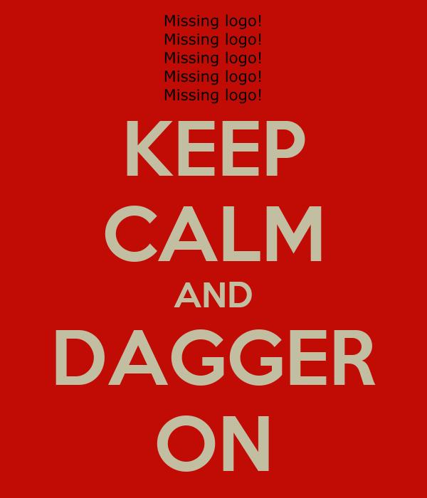 KEEP CALM AND DAGGER ON