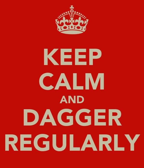 KEEP CALM AND DAGGER REGULARLY