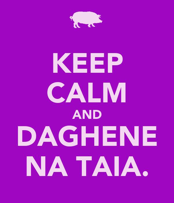KEEP CALM AND DAGHENE NA TAIA.