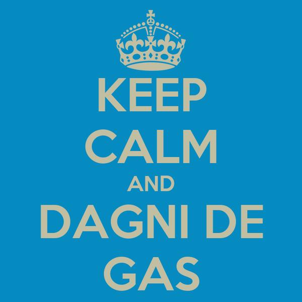 KEEP CALM AND DAGNI DE GAS