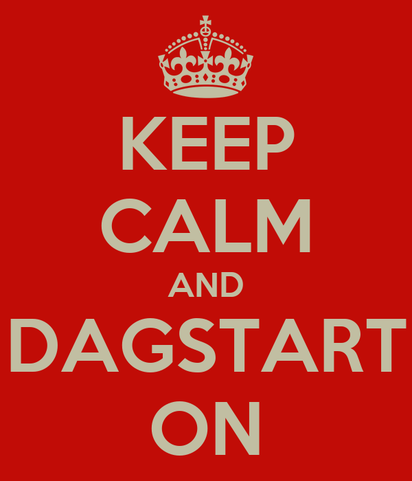 KEEP CALM AND DAGSTART ON