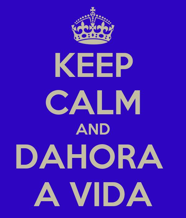 KEEP CALM AND DAHORA  A VIDA
