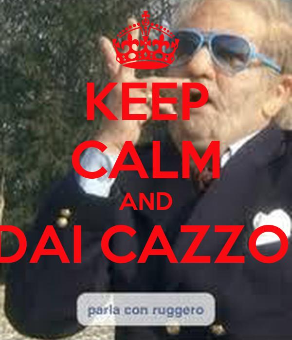 KEEP CALM AND DAI CAZZO!