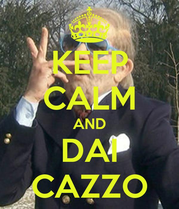 KEEP CALM AND DAI CAZZO