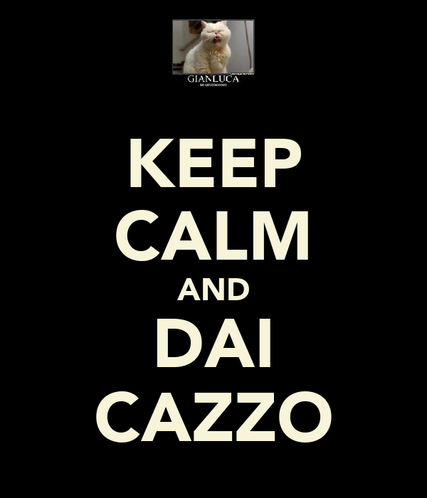 KEEP CALM AND DAI CAZZO