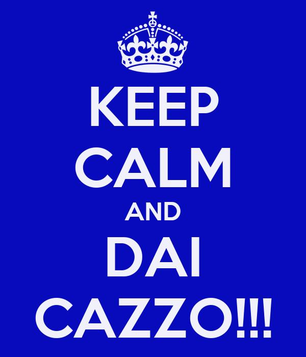 KEEP CALM AND DAI CAZZO!!!