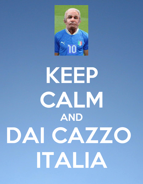 KEEP CALM AND DAI CAZZO  ITALIA