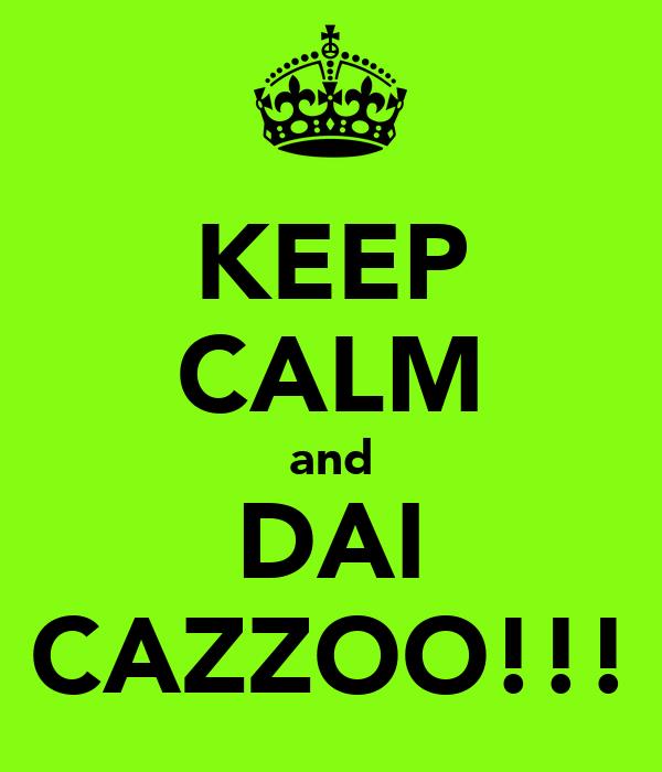 KEEP CALM and DAI CAZZOO!!!