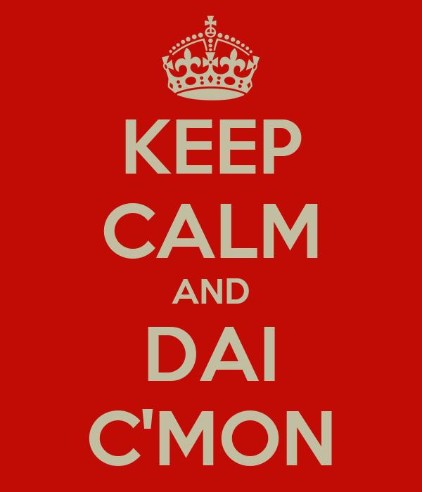 KEEP CALM AND DAI C'MON