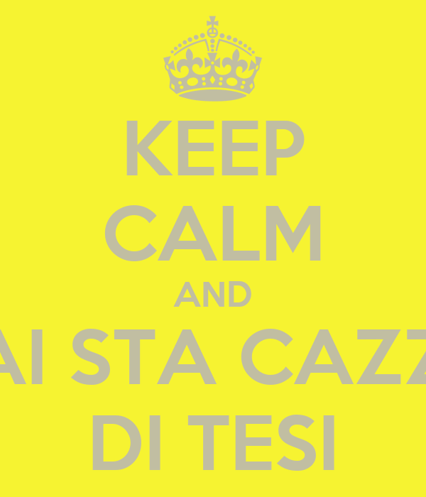 KEEP CALM AND DAI STA CAZZO DI TESI