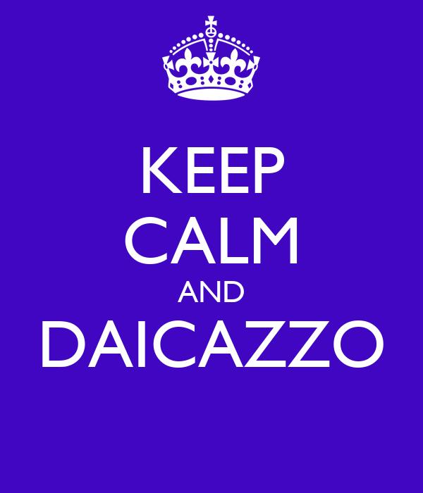 KEEP CALM AND DAICAZZO