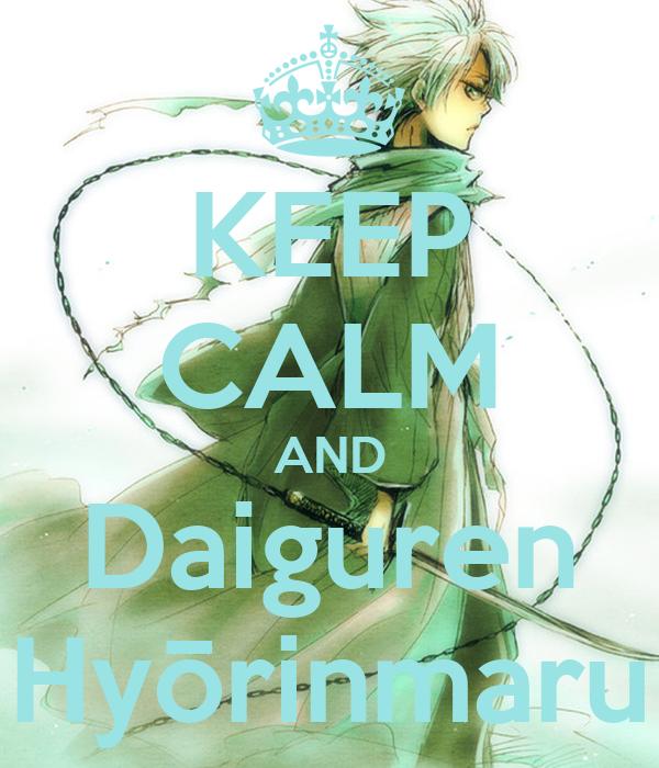 KEEP CALM AND Daiguren Hyōrinmaru