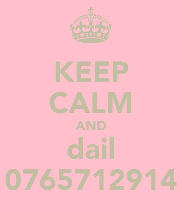 KEEP CALM AND dail 0765712914
