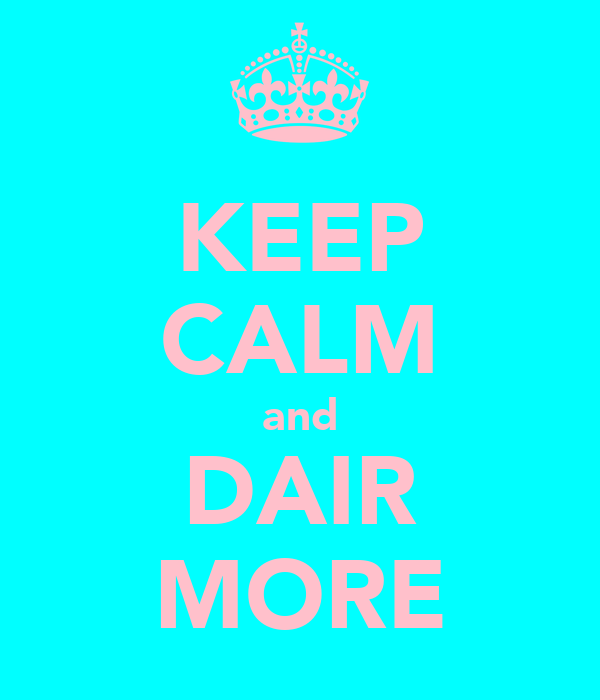 KEEP CALM and DAIR MORE