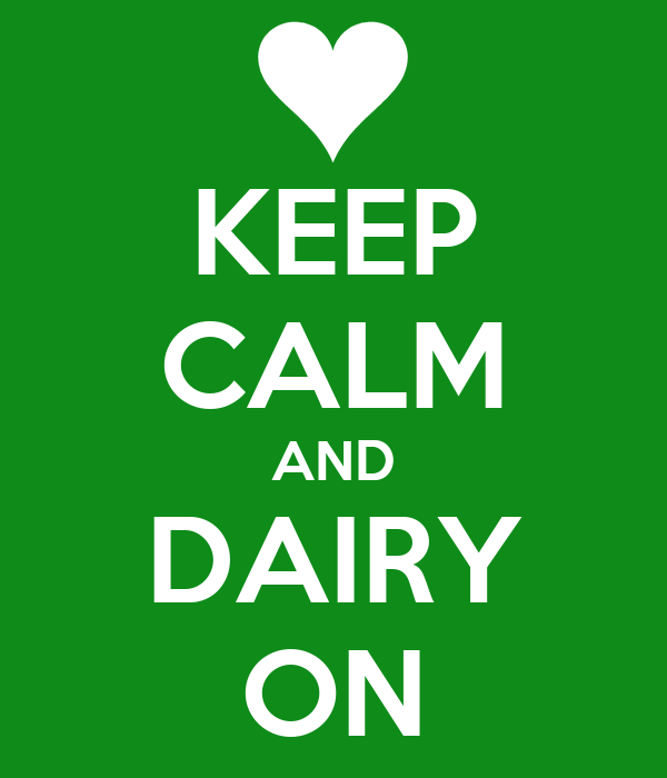KEEP CALM AND DAIRY ON