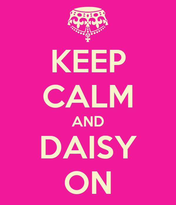 KEEP CALM AND DAISY ON