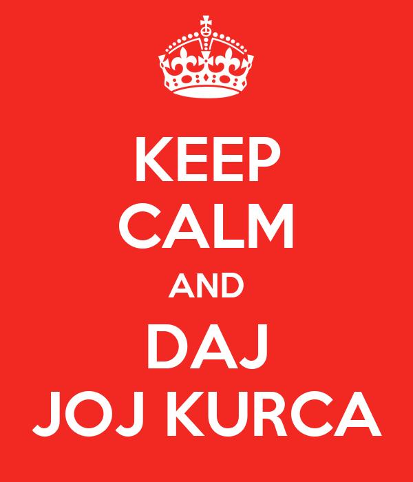 KEEP CALM AND DAJ JOJ KURCA