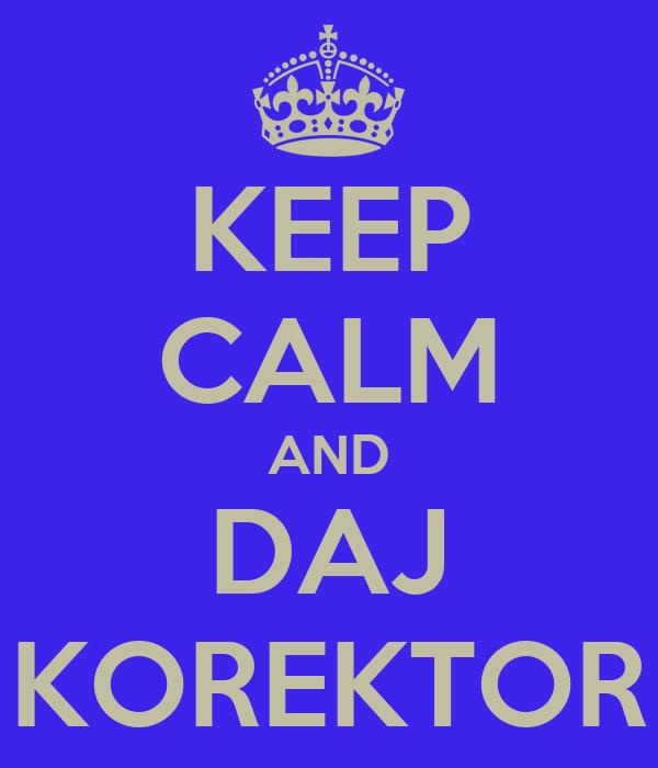 KEEP CALM AND DAJ KOREKTOR