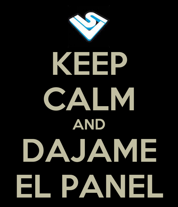 KEEP CALM AND DAJAME EL PANEL