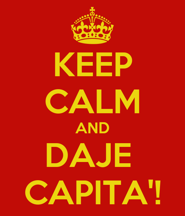 KEEP CALM AND DAJE  CAPITA'!