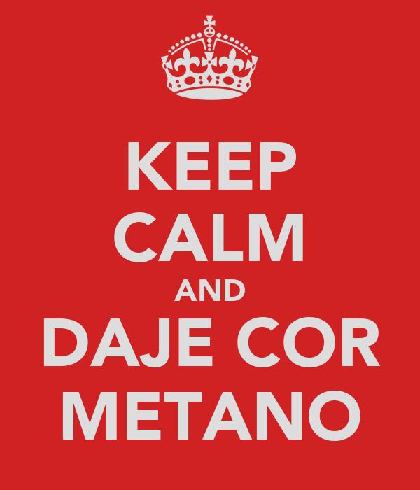 KEEP CALM AND DAJE COR METANO