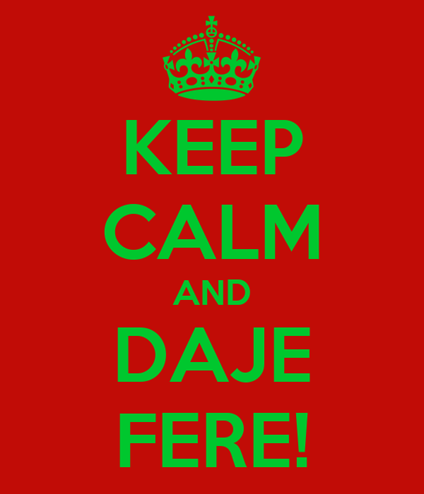 KEEP CALM AND DAJE FERE!